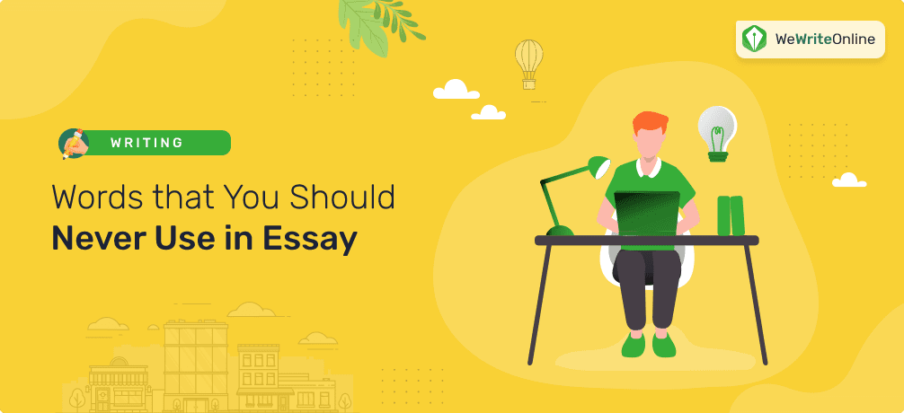 Words that You Should Never Use in Essay
