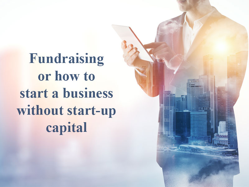 Fundraising or how to start a business