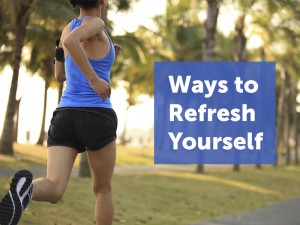 Ways to Refresh Yourself