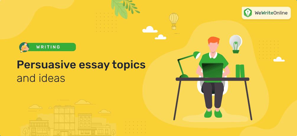 Best Persuasive Essay Topics